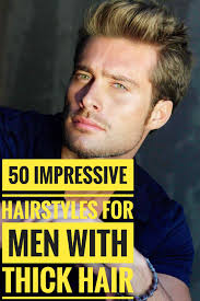 50 Impressive Hairstyles For Men With Thick Hair Short Hairstyles