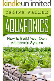 aquaponic gardening. aquaponics: how to build your own aquaponic system (aquaponic gardening, hydroponics, homesteading gardening