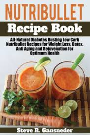 nutribullet recipe book all natural diabetes busting low carb nutribullet recipes for weight loss