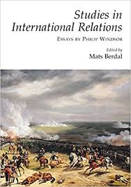 studies in international relations essays by philip windsor  studies in international relations essays by philip windsor philip windsor mats berdal 9781902210902 com books