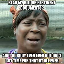 Read my bill or pertinent documents? Ain't nobody even ever not ... via Relatably.com