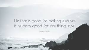 Benjamin Franklin Quote He That Is Good For Making Excuses Is