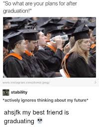 So What Are Your Plans For After Graduation Ig Jpeg