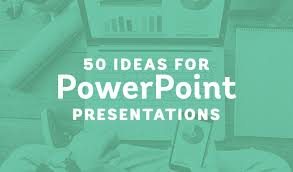 For Powerpoint 50 Powerpoint Ideas To Inspire Your Next Presentation