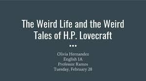 the weird life and the weird tales of h p lovecraft ppt  the weird life and the weird tales of h p lovecraft