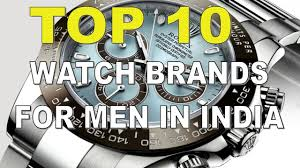 top 10 best watch brands for men in 2017 top 10 best watch brands for men in 2017