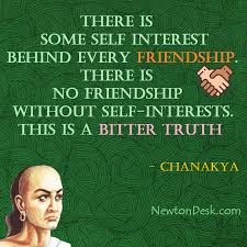 There Is Some Self Interest Behind Every Friendship By Chanakya