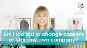 am i too old to change careers or start my own company career am i too old to change careers or start my own company career change at 30 career change at 40