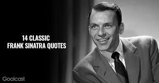 40 Frank Sinatra Quotes To Make You Wanna Do It Your Way Best Sinatra Quotes