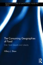 The Consuming Geographies of Food: Diet, Food Deserts and Obesity by Hilary  Shaw