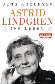 Astrid Lindgren Ihr Leben Von Jens Andersen