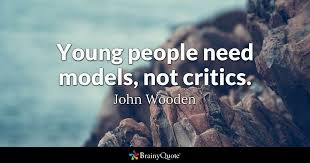 John Wooden Quotes Custom Young People Need Models Not Critics John Wooden BrainyQuote