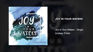 Joy in Your Waters   Lindsay Potter - YouTube