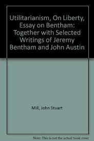 utilitarianism on liberty essay on bentham 9780452001404 utilitarianism on liberty essay on bentham together selected writings of