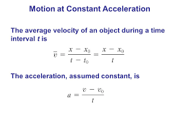 16 the average velocity of an object during a time interval t is the acceleration assumed constant is motion at constant acceleration