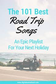 Songs For The Road 101 Perfect Road Trip Songs Get This Epic Playlist