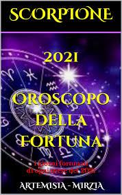 SCORPIONE 2021 Oroscopo della Fortuna eBook by Artemisia, Mirzia -  1230004162964