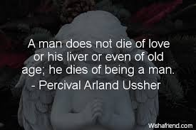 Percival Arland Ussher Quote A Man Does Not Die Of Love Or His Cool Love Death Quotes
