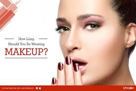 how long should you be wearing makeup