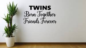 Twin Quotes Impressive Twins Born Together Friends Forever Twin Quotes Twin Wall Decor Twi