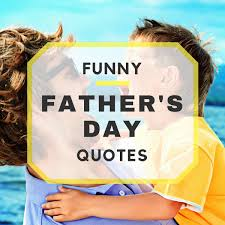 20 Funny Fathers Day Quotes