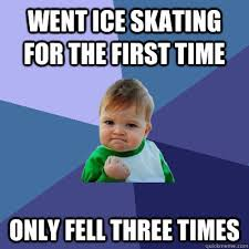 Went ice skating for the first time Only fell three times ... via Relatably.com