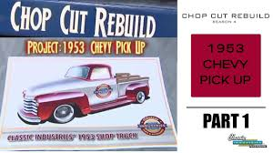 Chop Cut Rebuild: 1953 Chevy Pick Up - Part 1 - YouTube