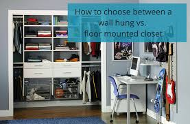 how to choose between a wall hung and floor mounted closet system
