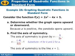 4 example 2a graphing quadratic functions in standard form consider the function f x 2x2 4x 5 a determine whether the graph opens upward or