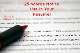 words not to use on a resumes 25 words not to use in your resume