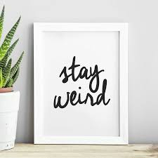 stay weird black and white typography print wall art