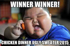 Winner Winner! Chicken dinner Ugly sweater 2015 - Fat Asian Kid ... via Relatably.com