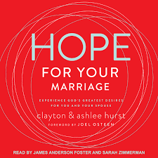 Hope For Your Marriage: Experience God's Greatest Desires for You and Your  Spouse: Hurst, Clayton, Hurst, Ashlee, Zimmerman, Sarah, Foster, James  Anderson, Osteen, Joel: 9781977301345: Amazon.com: Books