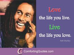Bob Marley Quotes About Love Extraordinary Life And Love Quote From Bob Marley ComfortingQuotes