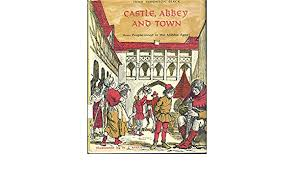 Castle, abbey, and town;: How people lived in the Middle Ages ...