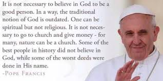 Pope Quotes Extraordinary Pope Francis Says Atheists Go To Heaven Fiction