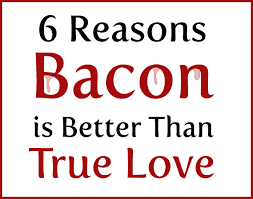 reasons bacon is better than true love the oatmeal