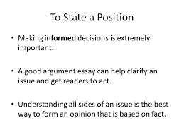 argument essays what is an argument essay a type of writing that  26 to state a position making informed decisions is extremely important a good argument essay