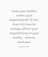 quote about does your reality match your expectations if not quote does your reality match your expectations if not then it s time to change