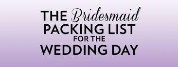 Checklist For Wedding Day The Bridesmaid Packing List For The Wedding Day Ultimate Bridesmaid