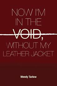 <b>Now i'm</b> in the void without my leather Jacket by <b>Wendy Tarlow</b> ...