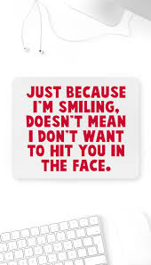 Just Because I'm Smiling Doesn't Mean Mouse Pad