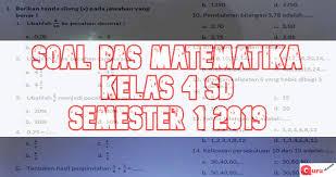 Adanya kebebasan untuk bekerja c. Soal Penilaian Akhir Semester Matematika Kelas 4 Edisi 2019 2020 Info Pendidikan Terbaru
