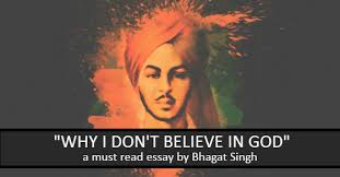 why i don t believe in god bhagat singh clarified in this article bhagat singh clarified in this article