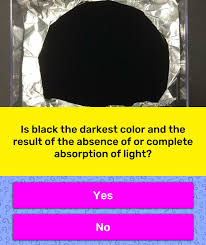 Color And Light Absorption Is Black The Darkest Color And The Trivia Answers