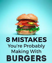How To Cook Great Burgers And The Mistakes You Should Avoid