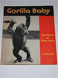 Gorilla baby: The story of Patty Cake: Wolf, Pearl: 9780590757461:  Amazon.com: Books