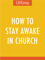 best ways to stay awake how to stay awake in church lds living