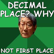 Decimal place? why not first place (High Expectations Asian Father ... via Relatably.com