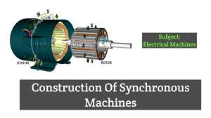 construction of synchronous machine i e synchronous motor and synchronous generator alternator